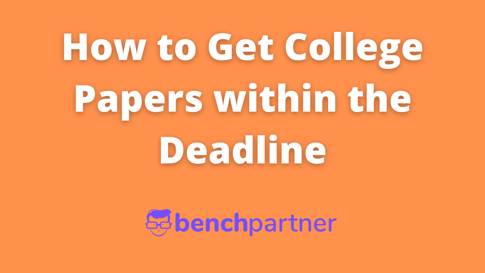 How to Get College Papers within the Deadline